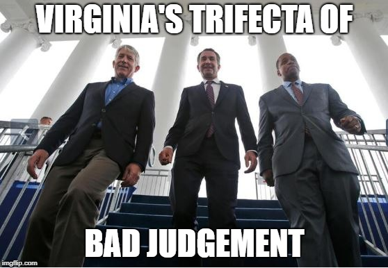 Virginia Politics At Its Finest | VIRGINIA'S TRIFECTA OF BAD JUDGEMENT | image tagged in virginia,blackface,funny meme | made w/ Imgflip meme maker