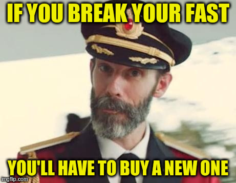 Captain Obvious | IF YOU BREAK YOUR FAST YOU'LL HAVE TO BUY A NEW ONE | image tagged in captain obvious | made w/ Imgflip meme maker