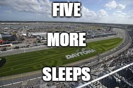 countdown to nascar | FIVE SLEEPS MORE | image tagged in nascar,daytona,daytona 500 | made w/ Imgflip meme maker