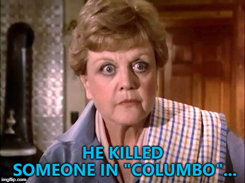 "She knew he looked familiar... :) |  HE KILLED SOMEONE IN ""COLUMBO""... 