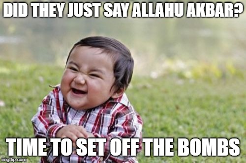 Evil Toddler | DID THEY JUST SAY ALLAHU AKBAR? TIME TO SET OFF THE BOMBS | image tagged in memes,evil toddler,allahu akbar | made w/ Imgflip meme maker
