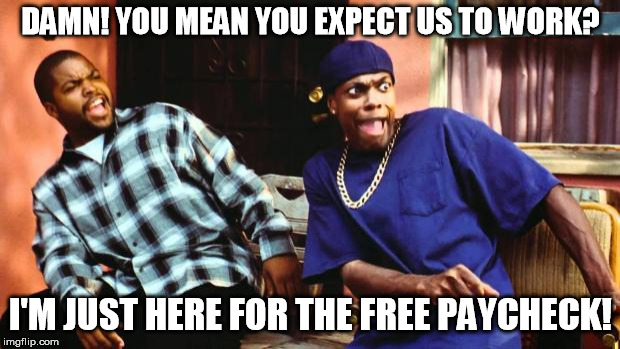 AOC, Tell me more about your new green deal, especially the part about getting paid even if you are unwilling to work!  |  DAMN! YOU MEAN YOU EXPECT US TO WORK? I'M JUST HERE FOR THE FREE PAYCHECK! | image tagged in ice cube damn | made w/ Imgflip meme maker