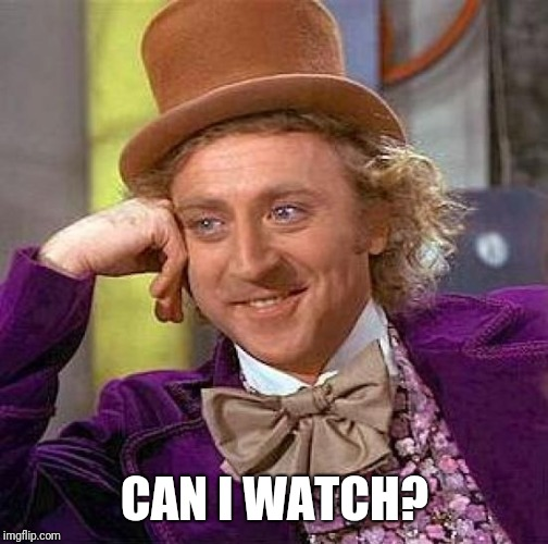 Creepy Condescending Wonka Meme | CAN I WATCH? | image tagged in memes,creepy condescending wonka | made w/ Imgflip meme maker