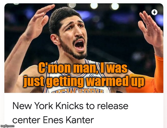 GO WEST YOUNG MAN | C'mon man, I was just getting warmed up | image tagged in nba,new york knicks,trade | made w/ Imgflip meme maker