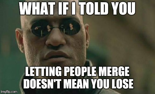 Matrix Morpheus Meme | WHAT IF I TOLD YOU LETTING PEOPLE MERGE DOESN'T MEAN YOU LOSE | image tagged in memes,matrix morpheus,AdviceAnimals | made w/ Imgflip meme maker