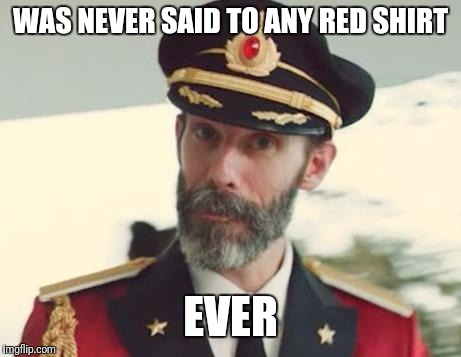 Captain Obvious | WAS NEVER SAID TO ANY RED SHIRT EVER | image tagged in captain obvious | made w/ Imgflip meme maker