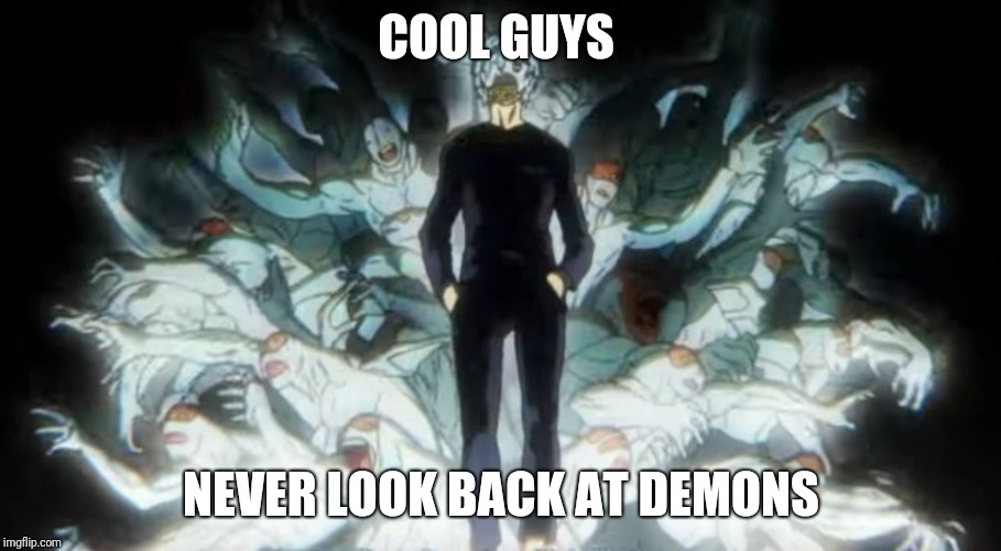 Hey buddy | COOL GUYS NEVER LOOK BACK AT DEMONS | image tagged in boku no hero academia,my hero academia,demons | made w/ Imgflip meme maker
