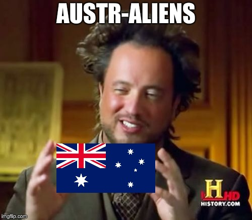 Thought it was clever | AUSTR-ALIENS | image tagged in memes,ancient aliens,funny,australia,giorgio tsoukalos,memelord344 | made w/ Imgflip meme maker