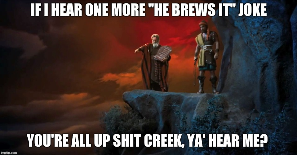 "He Doesn't Brew It | IF I HEAR ONE MORE ""HE BREWS IT"" JOKE YOU'RE ALL UP SHIT CREEK, YA' HEAR ME? 