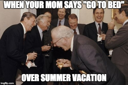 "Laughing Men In Suits | WHEN YOUR MOM SAYS ""GO TO BED"" OVER SUMMER VACATION 