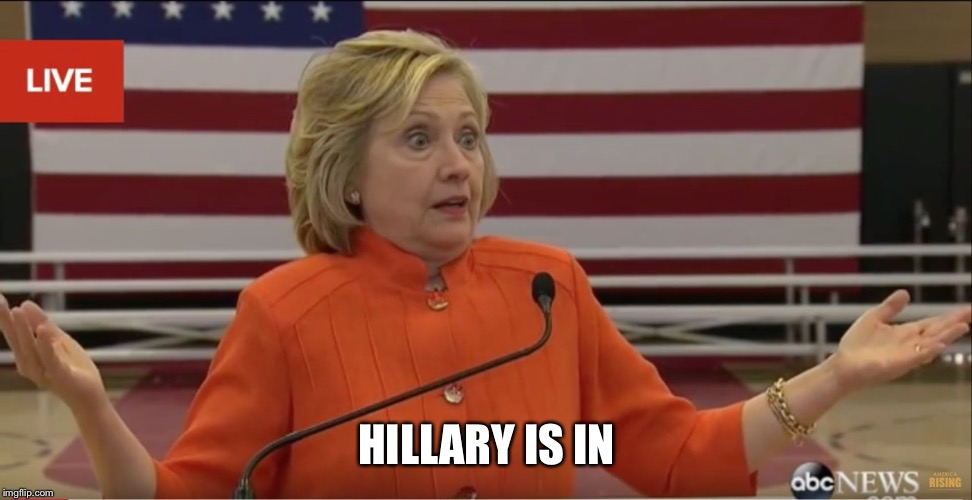 Hillary Clinton IDK | HILLARY IS IN | image tagged in hillary clinton idk | made w/ Imgflip meme maker