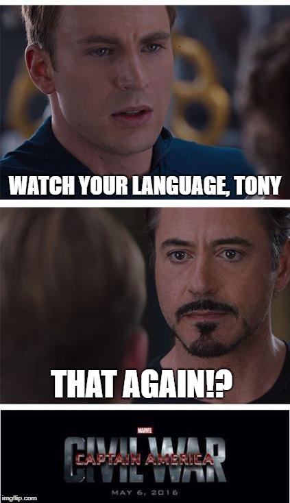 Marvel Civil War 1 Meme | WATCH YOUR LANGUAGE, TONY THAT AGAIN!? | image tagged in memes,marvel civil war 1 | made w/ Imgflip meme maker