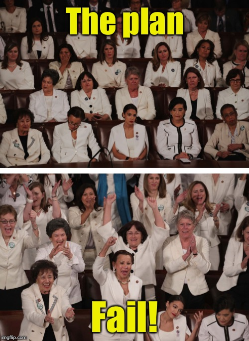 These Democrat women never planned to stand and applaud so much for anything President Trump said at the State of the Union | The plan Fail! | image tagged in memes,democrats,women,trump | made w/ Imgflip meme maker