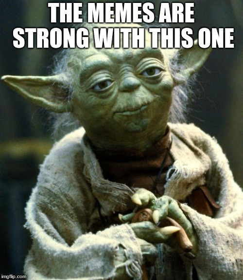 Star Wars Yoda Meme | THE MEMES ARE STRONG WITH THIS ONE | image tagged in memes,star wars yoda | made w/ Imgflip meme maker