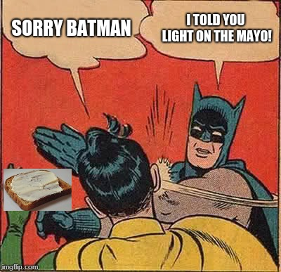 Batman Slapping Robin Meme | SORRY BATMAN I TOLD YOU LIGHT ON THE MAYO! | image tagged in memes,batman slapping robin | made w/ Imgflip meme maker