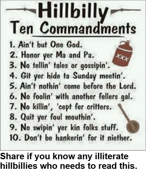 Hillbilly 10 Commandments | Share if you know any illiterate hillbillies who needs to read this. | image tagged in ten commandments,hillbillies,democrats,illiterates,commandments for dummies | made w/ Imgflip meme maker