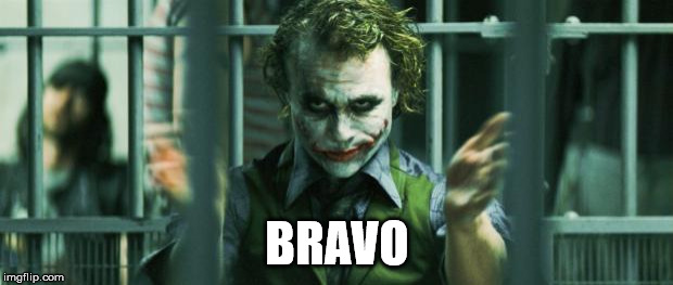 the joker clap | BRAVO | image tagged in the joker clap | made w/ Imgflip meme maker