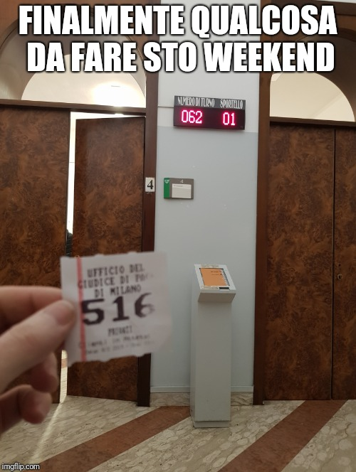 FINALMENTE QUALCOSA DA FARE STO WEEKEND | image tagged in patients | made w/ Imgflip meme maker