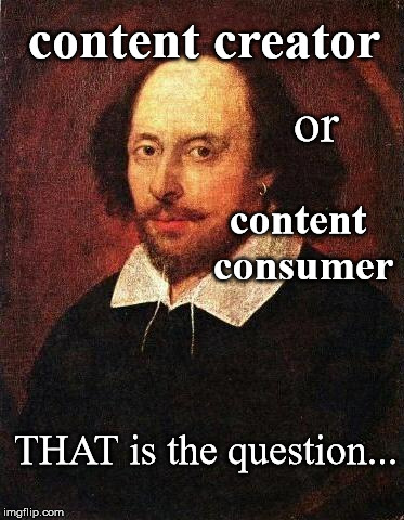 Shakespeare | content creator content consumer or THAT is the question... | image tagged in shakespeare | made w/ Imgflip meme maker