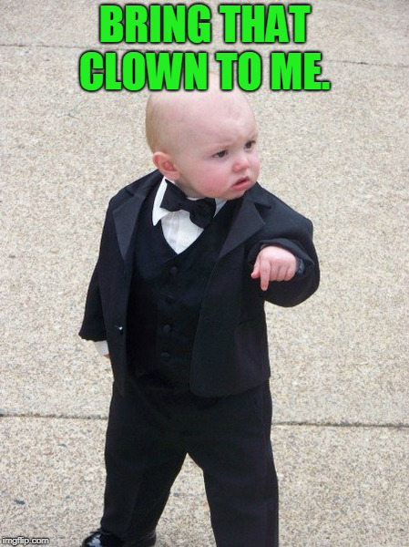 mafia kid | BRING THAT CLOWN TO ME. | image tagged in mafia kid | made w/ Imgflip meme maker