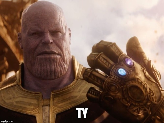 Thanos Smile | TY | image tagged in thanos smile | made w/ Imgflip meme maker