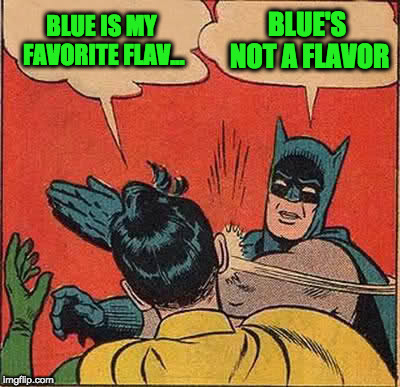 Batman Slapping Robin Meme | BLUE IS MY FAVORITE FLAV... BLUE'S NOT A FLAVOR | image tagged in memes,batman slapping robin | made w/ Imgflip meme maker
