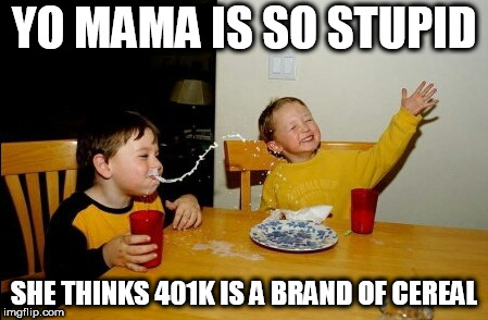 Yo Mamas So Fat Meme | YO MAMA IS SO STUPID SHE THINKS 401K IS A BRAND OF CEREAL | image tagged in memes,yo mamas so fat,cereal,breakfast,yo mama joke | made w/ Imgflip meme maker