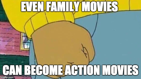 Arthur Fist | EVEN FAMILY MOVIES CAN BECOME ACTION MOVIES | image tagged in memes,arthur fist | made w/ Imgflip meme maker