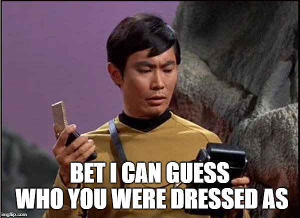 gaydar sulu star trek | BET I CAN GUESS WHO YOU WERE DRESSED AS | image tagged in gaydar sulu star trek | made w/ Imgflip meme maker