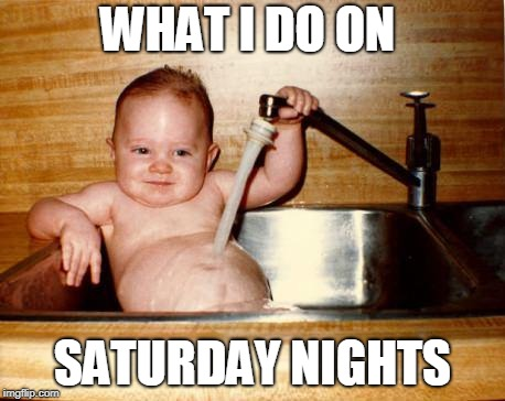 Epicurist Kid Meme | WHAT I DO ON SATURDAY NIGHTS | image tagged in memes,epicurist kid | made w/ Imgflip meme maker