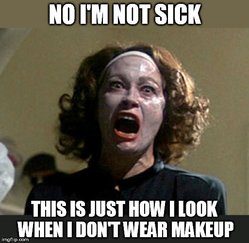 NO I'M NOT SICK THIS IS JUST HOW I LOOK WHEN I DON'T WEAR MAKEUP | made w/ Imgflip meme maker