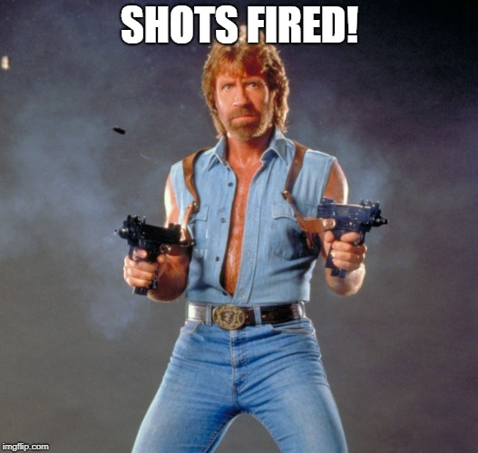 Chuck Norris Guns Meme | SHOTS FIRED! | image tagged in memes,chuck norris guns,chuck norris | made w/ Imgflip meme maker