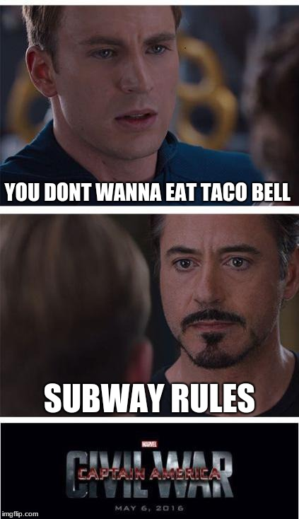 Marvel Civil War 1 Meme | YOU DONT WANNA EAT TACO BELL SUBWAY RULES | image tagged in memes,marvel civil war 1 | made w/ Imgflip meme maker