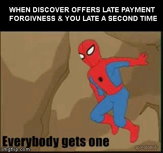 everybody gets one | WHEN DISCOVER OFFERS LATE PAYMENT FORGIVNESS & YOU LATE A SECOND TIME spiralamok | image tagged in spiderman,family guy,credit card,scam | made w/ Imgflip meme maker