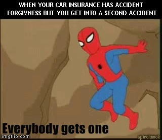 progressive | WHEN YOUR CAR INSURANCE HAS ACCIDENT FORGIVNESS BUT YOU GET INTO A SECOND ACCIDENT spiralamok | image tagged in progressive,insurance,spiderman,family guy,bait,save | made w/ Imgflip meme maker