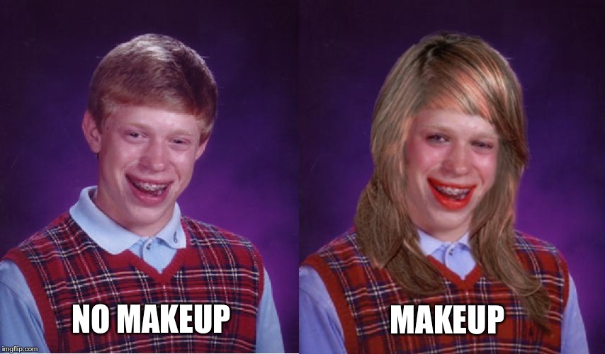 MAKEUP NO MAKEUP | image tagged in memes,bad luck brian,bad luck brianne brianna | made w/ Imgflip meme maker