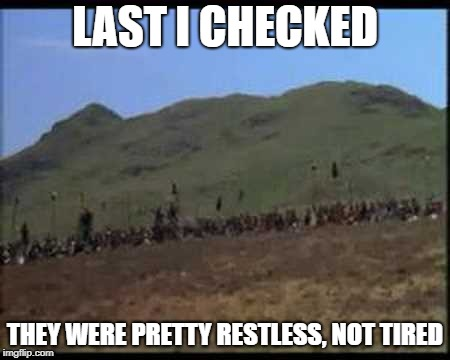 LAST I CHECKED THEY WERE PRETTY RESTLESS, NOT TIRED | made w/ Imgflip meme maker
