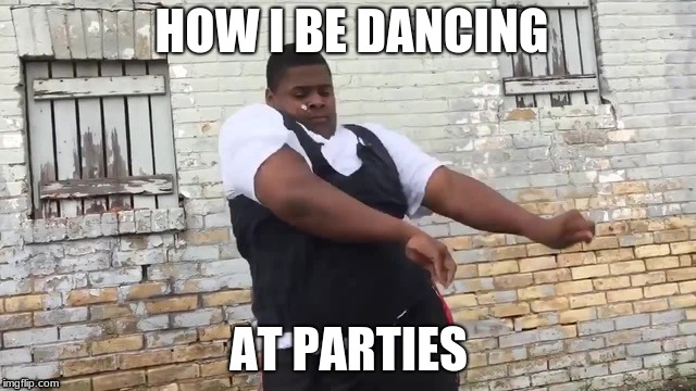 Mind If I Praise the Lord | HOW I BE DANCING AT PARTIES | image tagged in memes,praise the lord | made w/ Imgflip meme maker