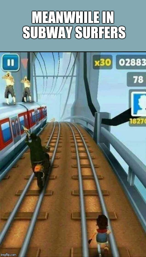 Meanwhile in Subway Surfers | MEANWHILE IN SUBWAY SURFERS | image tagged in subwaysurfers,thedamntrain,wrongsideofthetracks,gtasa | made w/ Imgflip meme maker
