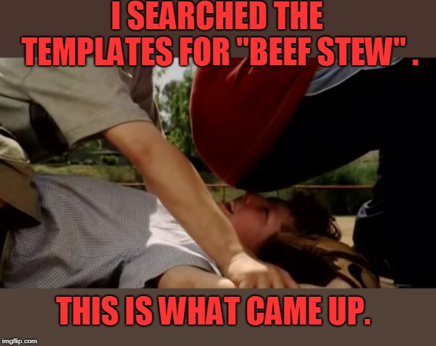 "Benchwarmers Beef Stew | I SEARCHED THE TEMPLATES FOR ""BEEF STEW"" . THIS IS WHAT CAME UP. 