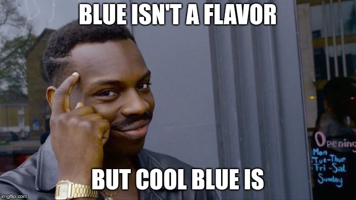 Roll Safe Think About It Meme | BLUE ISN'T A FLAVOR BUT COOL BLUE IS | image tagged in memes,roll safe think about it | made w/ Imgflip meme maker