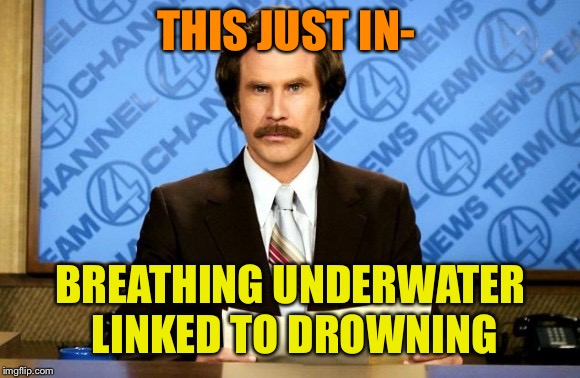 This just in | THIS JUST IN- BREATHING UNDERWATER LINKED TO DROWNING | image tagged in this just in | made w/ Imgflip meme maker