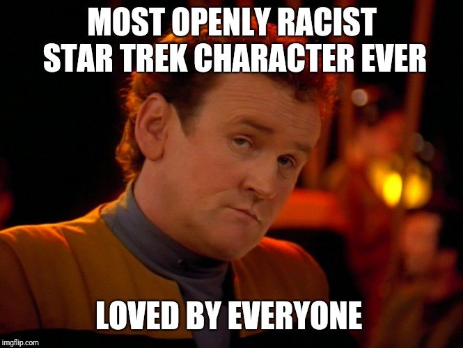 Chief Engineer Miles O'Brien |  MOST OPENLY RACIST STAR TREK CHARACTER EVER; LOVED BY EVERYONE | image tagged in chief o'brien,star trek deep space nine,racism,star trek cardassians | made w/ Imgflip meme maker