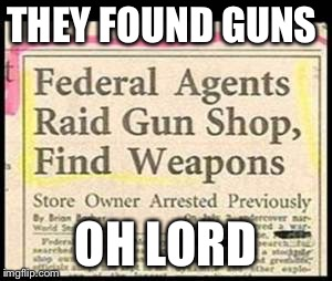 THEY FOUND GUNS OH LORD | made w/ Imgflip meme maker