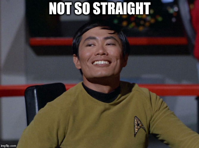 Sulu smug | NOT SO STRAIGHT | image tagged in sulu smug | made w/ Imgflip meme maker