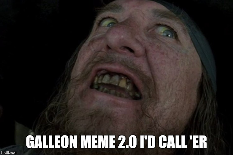 Captain Barbosa Pirates of the Caribbean | GALLEON MEME 2.0 I'D CALL 'ER | image tagged in captain barbosa pirates of the caribbean | made w/ Imgflip meme maker