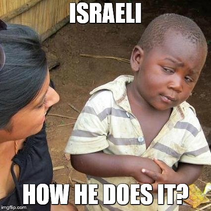 Third World Skeptical Kid Meme | ISRAELI HOW HE DOES IT? | image tagged in memes,third world skeptical kid | made w/ Imgflip meme maker