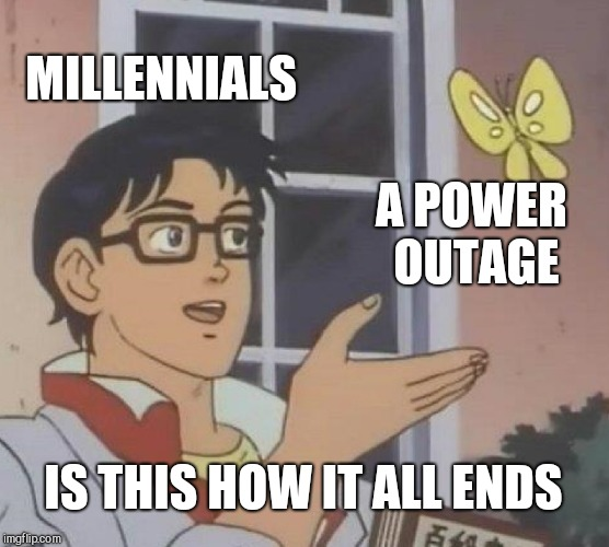 Is This A Pigeon Meme | MILLENNIALS A POWER OUTAGE IS THIS HOW IT ALL ENDS | image tagged in memes,is this a pigeon | made w/ Imgflip meme maker