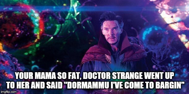 "I've Come to Bargain | YOUR MAMA SO FAT, DOCTOR STRANGE WENT UP TO HER AND SAID ""DORMAMMU I'VE COME TO BARGIN"" 