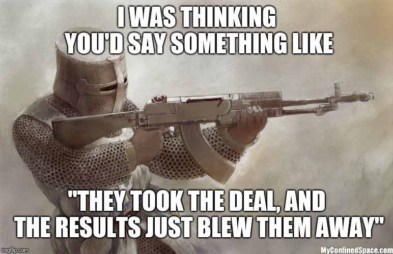 "crusader rifle | I WAS THINKING YOU'D SAY SOMETHING LIKE ""THEY TOOK THE DEAL, AND THE RESULTS JUST BLEW THEM AWAY"" 